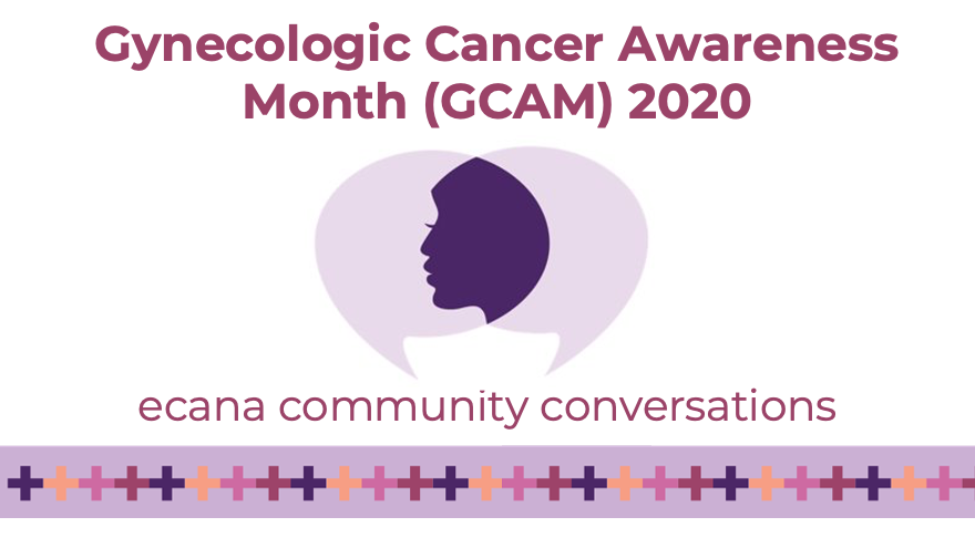 "ECANA community logo (Image of two light purple talk bubbles converging to form the shape of a dark purple face) with surrounding text that reads ""Gynecologic Cancer Awareness Month (GCAM) 2020"" above and ""ecana community conversations"" below."